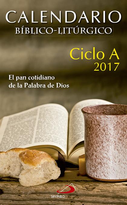 CALENDARIO BÍBLICO-LITÚRGICO 2017 - CICLO A                                     EL PAN COTIDIAN