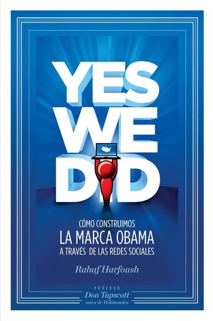 YES WE DID. COMO CONSTRUIMOS LA MARCA OBAMA A TRAVES DE LAS REDES SOCIALES