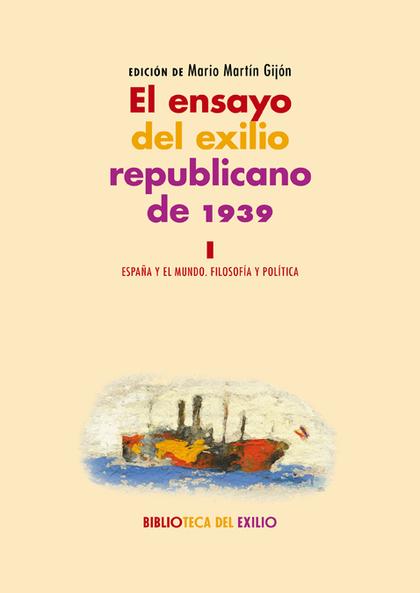 EL ENSAYO DEL EXILIO REPUBLICANO DE 1939. I. ESPAÑA Y EL MUNDO. FILOSOFÍA Y POLÍTICA. SERIE ´HI