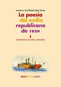 LA POESÍA DEL EXILIO REPUBLICANO DE 1939. I. HISTORIOGRAFÍAS, RESISTENCIAS, FIGURACIONES. SERIE