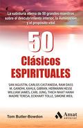 50 CLÁSICOS ESPIRITUALES: LA SABIDURÍA ETERNA DE 50 GRANDES LIBROS SOBRE DESCUBRIMIENTO INTERIO