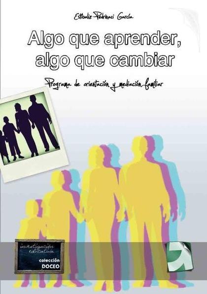ALGO QUE APRENDER, ALGO QUE CAMBIAR : PROGRAMA DE MEDIACIÓN Y ORIENTACIÓN FAMILIAR