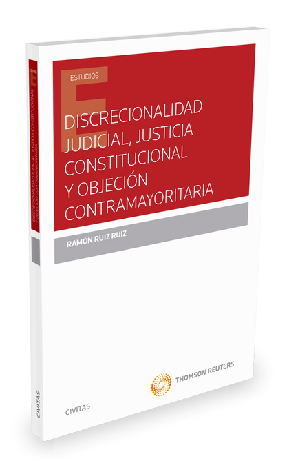 DISCRECIONALIDAD JUDICIAL, JUSTICIA CONSTITUCIONAL Y OBJECIÓN CONTRAMAYORITARIA.