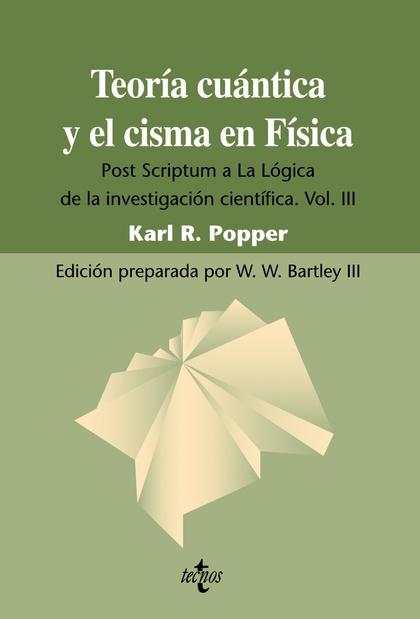 TEORÍA CUÁNTICA Y EL CISMA EN FÍSICA : POST SCRÍPTUM A ´LA LÓGICA DE LA INVESTIGACIÓN CIENTÍFIC