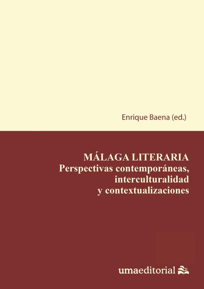 MÁLAGA LITERARIA. PERSPECTIVAS CONTEMPORÁNEAS, INTERCULTURALIDAD Y CONTEXTUALIZACIONES