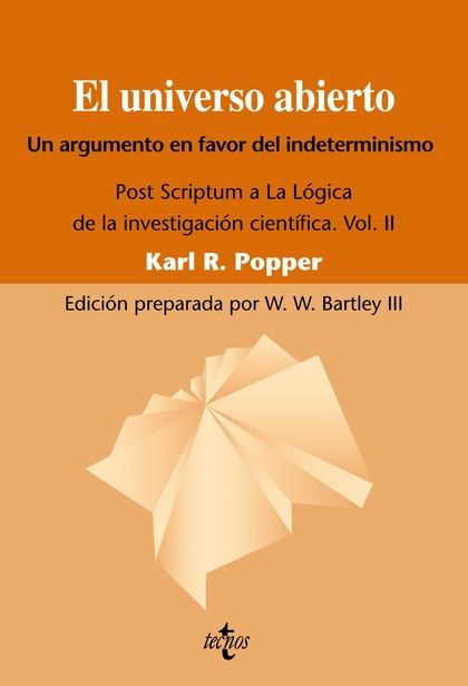 EL UNIVERSO ABIERTO, UN ARGUMENTO A FAVOR DEL INDETERMINISMO. : POST SCRÍPTUM A ´LA LÓGICA DE L
