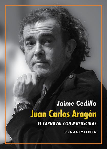 JUAN CARLOS ARAGÓN: EL CARNAVAL CON MAYÚSCULAS                                  UNA REVISIÓN DE