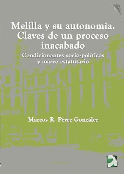 MELILLA Y SU AUTONOMÍA : CLAVES DE UN PROCESO INACABADO : CONDICIONANTES SOCIO-POLÍTICOS Y MARC