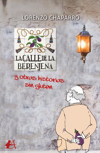 LA CALLE DE LA BERENJENA Y OTRAS HISTORIAS SIN GLUTEN
