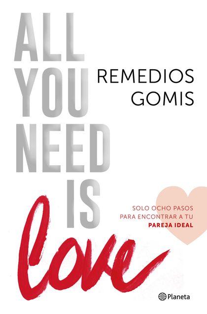 ALL YOU NEED IS LOVE. SOLO OCHO PASOS PARA ENCONTRAR A TU PERFECT MATCH