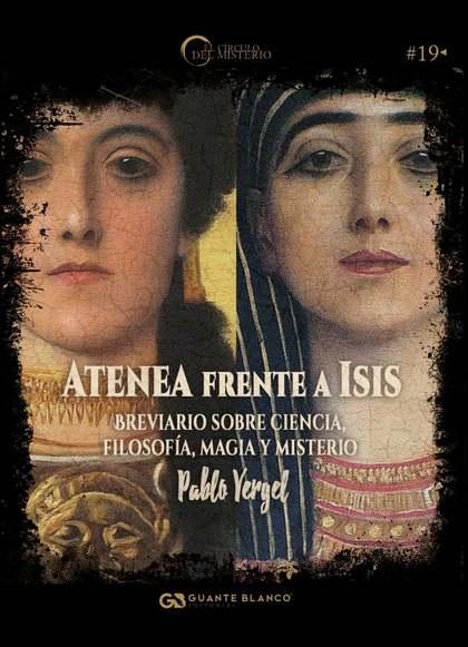 ATENEA FRENTE A ISIS. BREVIARIO SOBRE CIENCIA, FILOSOFÍA, MAGIA Y MISTERIO