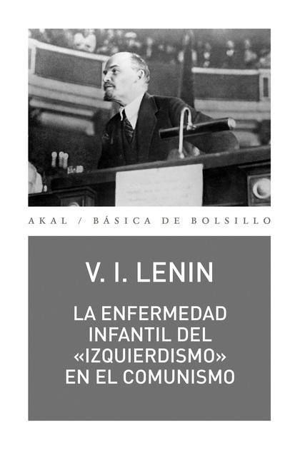 LA ENFERMEDAD INFANTIL DEL IZQUIERDISMO EN EL COMUNISMO.