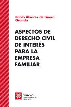 ASPECTOS DE DERECHO CIVIL DE INTERÉS PARA LA EMPRESA FAMILIAR.