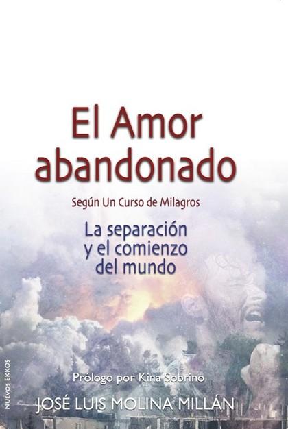 EL AMOR ABANDONADO SEGÚN UN CURSO DE MILAGROS. LA SEPARACIÓN Y EL COMIENZO DEL MUNDO