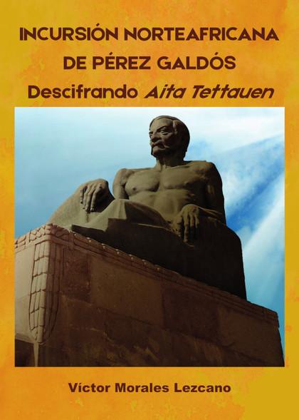 INCURSIÓN NORTEAFRICANA DE PÉREZ GALDÓS. DESCIFRANDO AITA TETTAUEN.