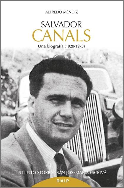 SALVADOR CANALS. UNA BIOGRAFÍA (1920-1975)