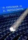 EL ESPECTADOR ES EL PROTAGONISTA. MANUAL Y ANTIMANUAL DE GUION