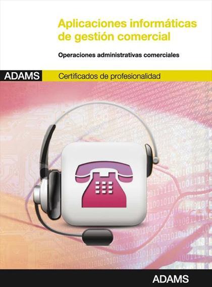 APLICACIONES INFORMÁTICAS DE GESTIÓN COMERCIAL : CERTIFICADO DE PROFESIONALIDAD ACTIVIDADES ADM