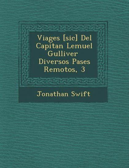 VIAGES [SIC] DEL CAPITAN LEMUEL GULLIVER  DIVERSOS PASES REMOTOS, 3