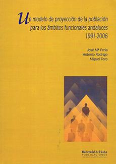 UN MODELO DE PROYECCIÓN DE LA POBLACIÓN PARA LOS ÁMBITOS FUNCIONALES ANDALUCES : 1991-2006