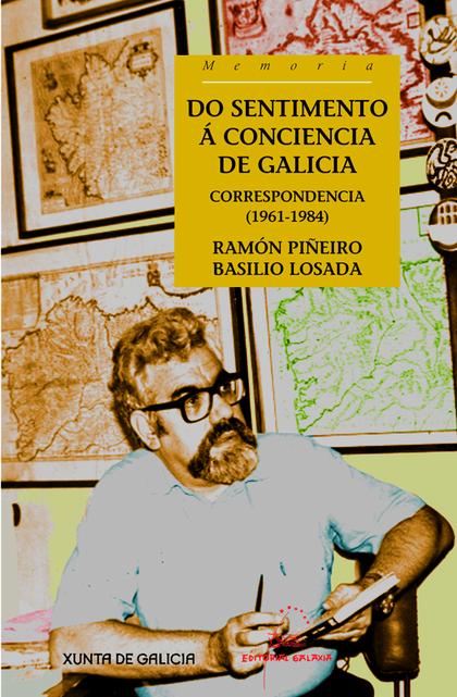 DO SENTIMENTO Á CONCIENCIA DE GALICIA : CORRESPONDENCIA : 1961-1984 ENTRE RAMÓN PIÑEIRO E BASIL