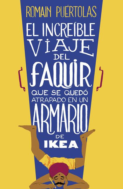 EL INCREÍBLE VIAJE DEL FAQUIR QUE SE QUEDÓ ATRAPADO EN UN ARMARIO DE IKEA.