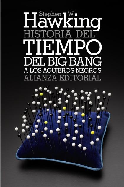 HISTORIA DEL TIEMPO : DEL BIG BANG A LOS AGUJEROS NEGROS