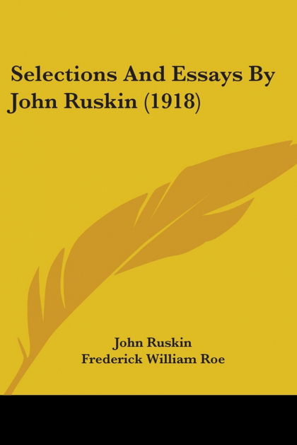 SELECTIONS AND ESSAYS BY JOHN RUSKIN (1918)