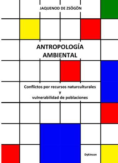 ANTROPOLOGÍA AMBIENTAL : CONFLICTOS POR RECURSOS NATURCULTURALES Y VULNERABILIDAD DE POBLACIONE