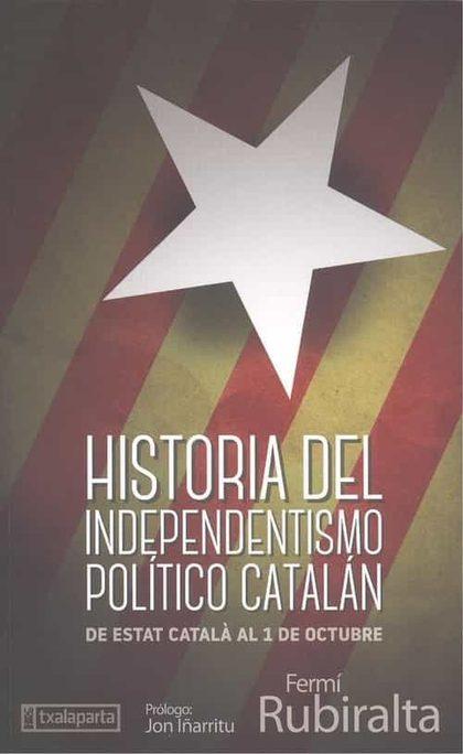 HISTORIA DEL INDEPENDENTISMO POLÍTICO CATALÁN.