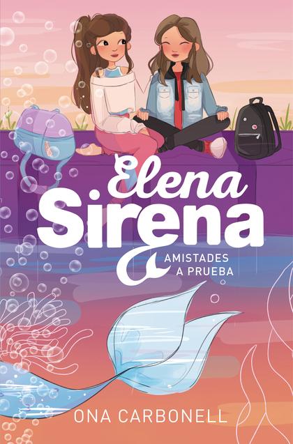 ELENA SIRENA. AMISTADES A PRUEBA