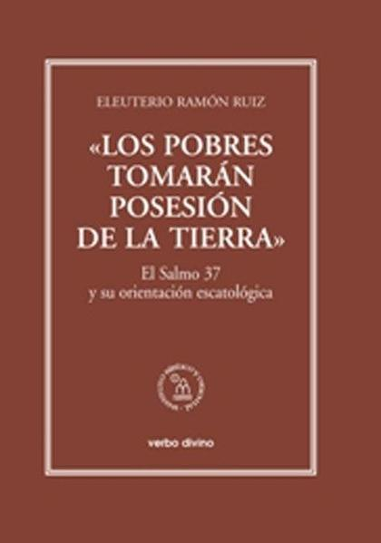 LOS POBRES TOMARÁN POSESIÓN DE LA TIERRA : EL SALMO 37 Y SU ORIENTACIÓN ESCATOLÓGICA