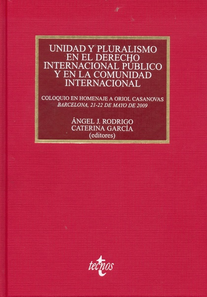UNIDAD Y PLURALISMO EN EL DERECHO INTERNACIONAL PÚBLICO Y EN LA COMUNIDAD INTERNACIONAL : COLOQ