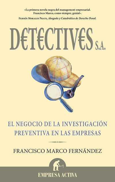 DETECTIVES S.A. : EL NEGOCIO DE LA INVESTIGACIÓN PREVENTIVA EN LAS EMPRESAS