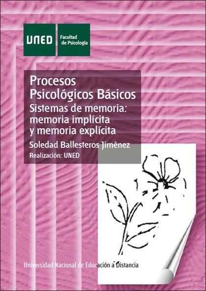 PROCESOS PSICOLÓGICOS BÁSICOS : SISTEMAS DE MEMORIA : MEMORIA IMPLÍCITA Y MEMORIA EXPLÍCITA