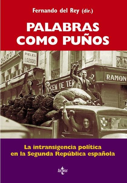 PALABRAS COMO PUÑOS : LA INTRANSIGENCIA POLÍTICA EN LA II REPÚBLICA ESPAÑOLA