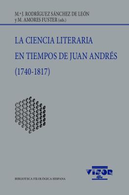 LA CIENCIA LITERARIA EN TIEMPOS DE JUAN ANDRÉS (1740-1817).