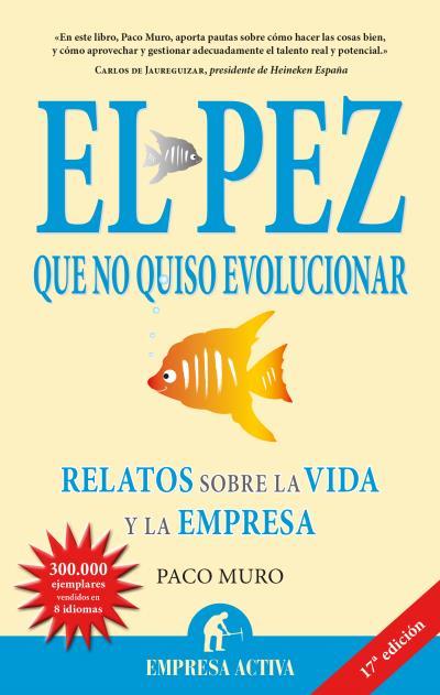 EL PEZ QUE NO QUISO EVOLUCIONAR : RELATOS SOBRE LA VIDA Y LA EMPRESA