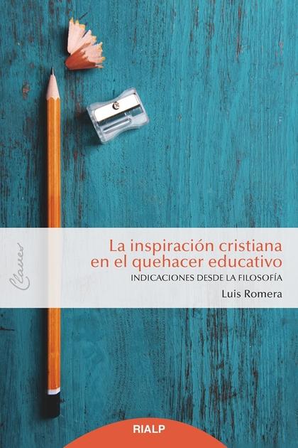 LA INSPIRACIÓN CRISTIANA EN EL QUEHACER EDUCATIVO                               INDICACIONES DE