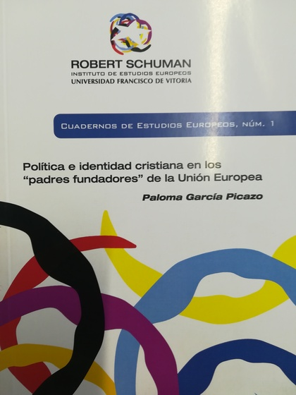 POLÍTICA E IDENTIDAD CRISTIANA EN LOS PADRES FUNDADORES DE LA UNIÓN EUROPEA