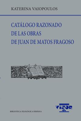 CATÁLOGO RAZONADO DE LAS OBRAS DE JUAN DE MATOS FRAGOSO.