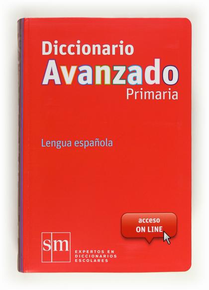DICCIONARIO AVANZADO PRIMARIA, LENGUA ESPAÑOLA