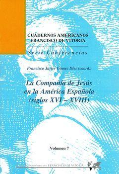 LA COMPAÑÍA DE JESÚS EN LA AMÉRICA ESPAÑOLA (SIGLOS XVI-XVIII)