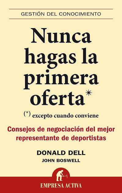NUNCA HAGAS LA PRIMERA OFERTA : EXCEPTO CUANDO CONVIENE : CONSEJOS DE NEGOCIACIÓN DEL MEJOR REP