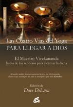 CUATRO VÍAS DEL YOGA PARA LLEGAR A DIOS, LAS. EL MAESTRO VIVEKANANDA  HABLA DE LOS SENDEROS PAR