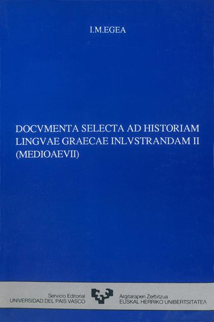 DOCUMENTA SELECTA AD HISTORIAM LINGUAE GRAECAE INLUSTRANDAM. VOL.II