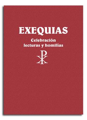 EXEQUIAS. CELEBRACIÓN, LECTURAS Y HOMILÍAS