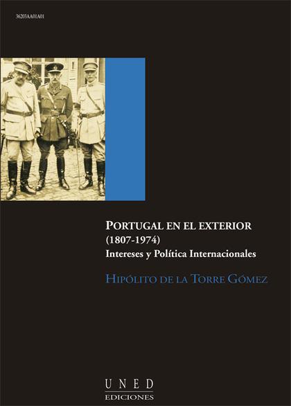 PORTUGAL EN EL EXTERIOR (1807-1974) : INTERESES Y POLÍTICA INTERNACIONALES