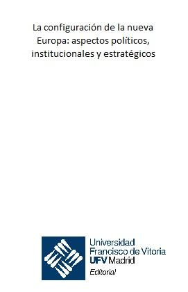 LA CONFIGURACIÓN DE LA NUEVA EUROPA: ASPECTOS POLÍTICOS, INSTITUCIONALES Y ESTRA.