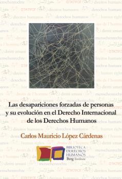 LA DESAPARICIÓN FORZADA DE PERSONAS EN EL DERECHO INTERNACIONAL DE LOS DERECHOS. ESTUDIO DE SU